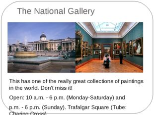 The National Gallery This has one of the really great collections of painting