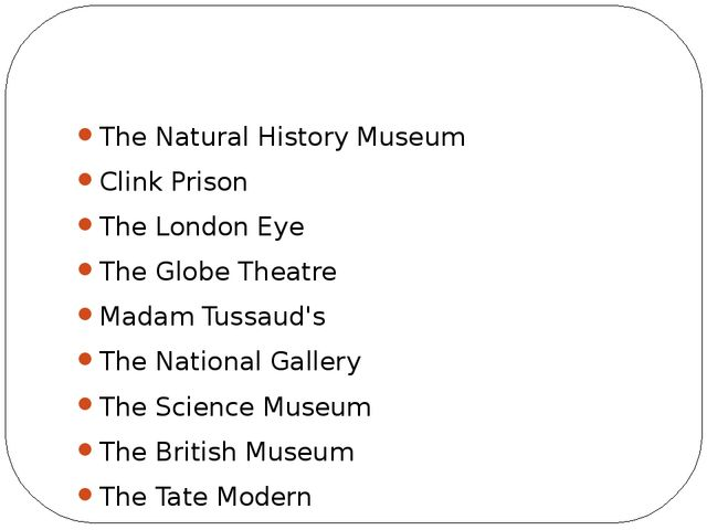 The Natural History Museum Clink Prison The London Eye The Globe Theatre Mad...