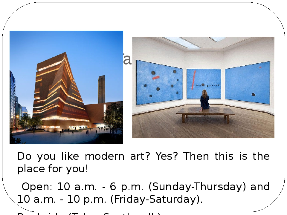 The Tate Modern Do you like modern art? Yes? Then this is the place for you!...