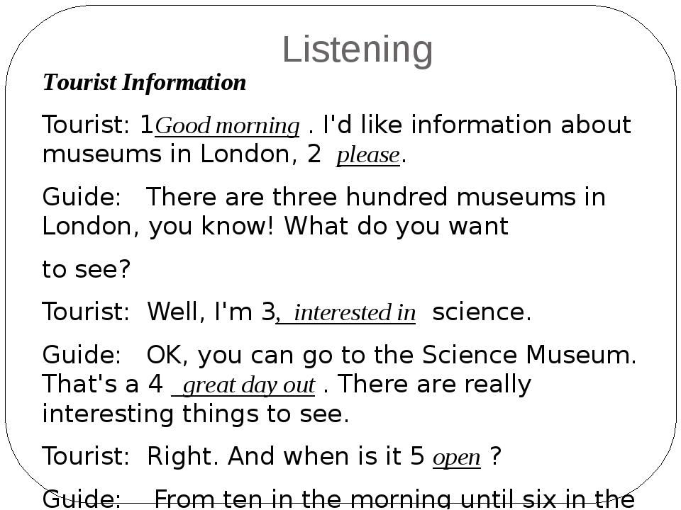 Listening Tourist Information Tourist: 1Good morning . I'd like information a...