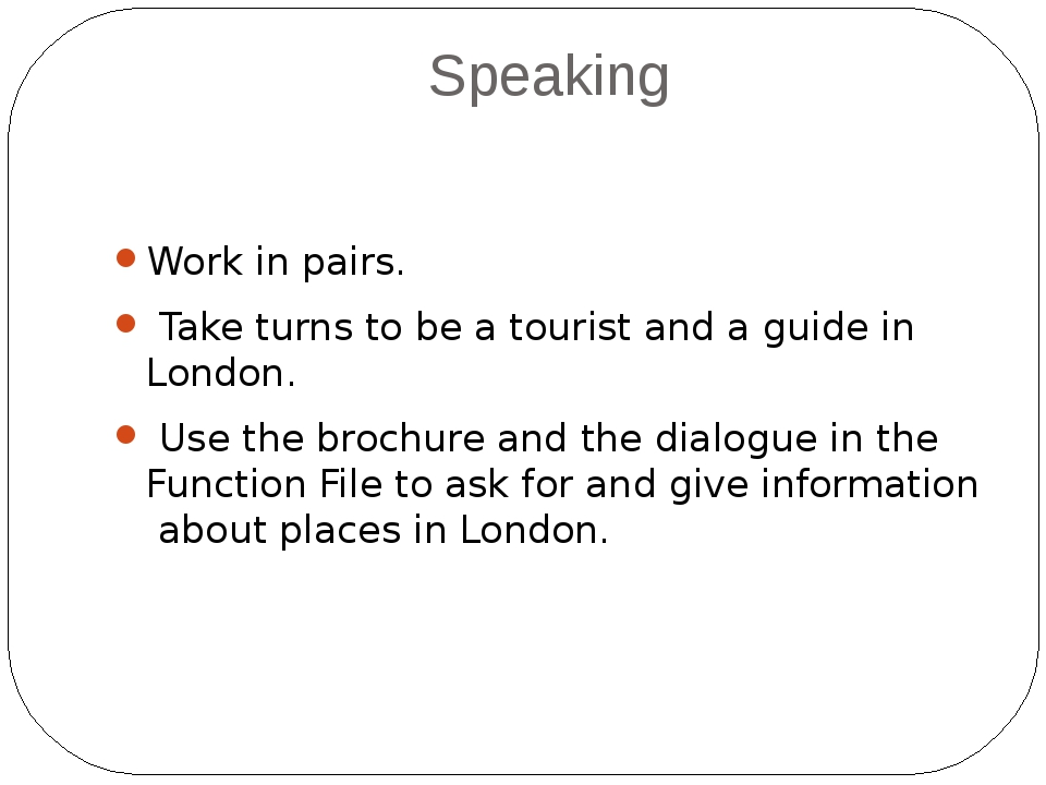 Speaking Work in pairs. Take turns to be a tourist and a guide in London. Use...