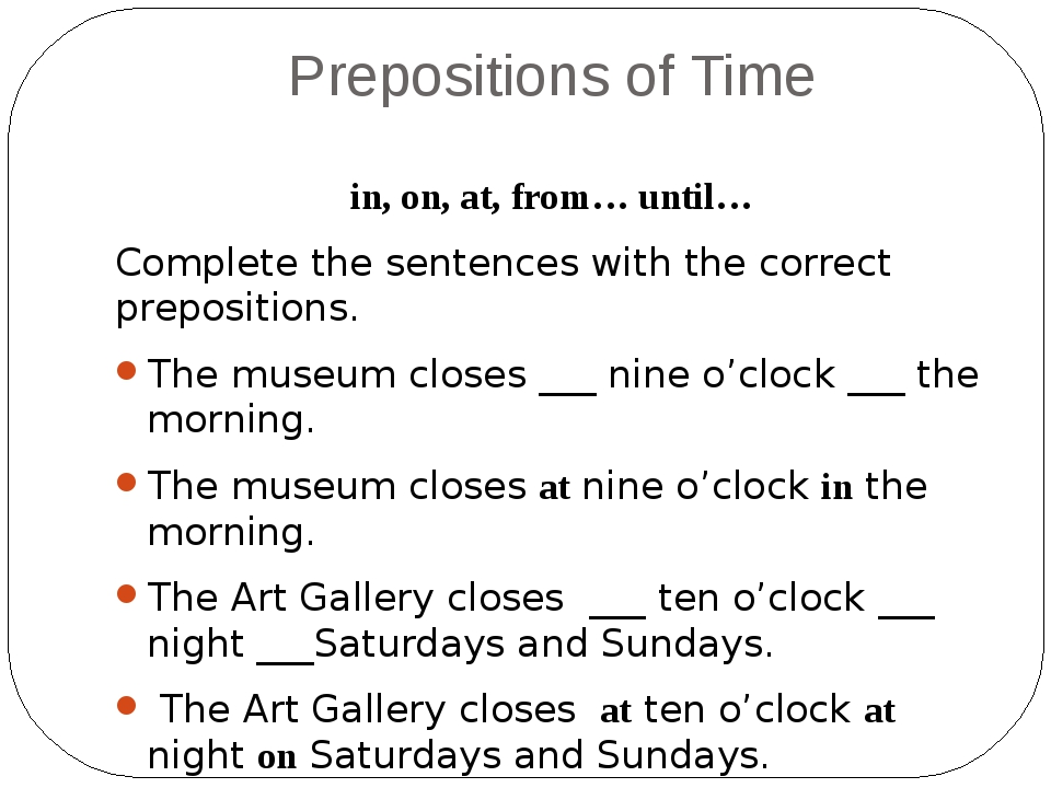 Prepositions of Time in, on, at, from… until… Complete the sentences with the...