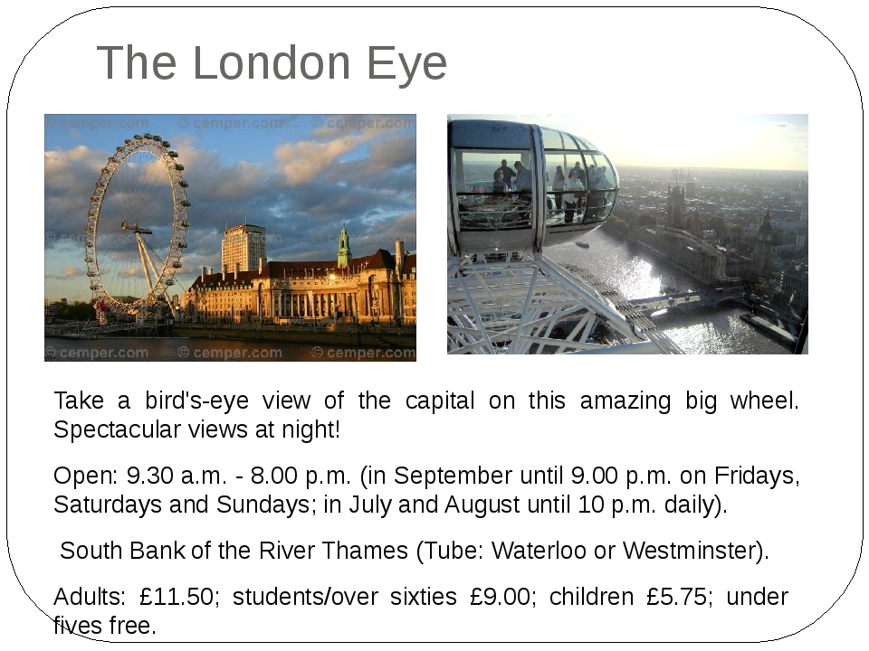 The London Eye Take a bird's-eye view of the capital on this amazing big whee...
