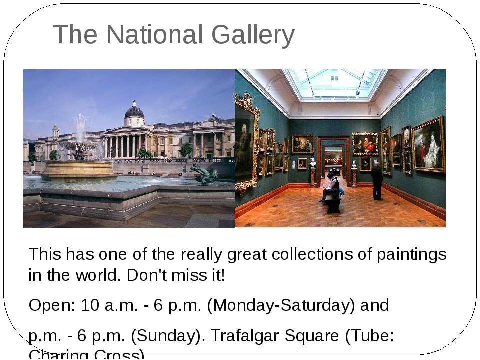 The National Gallery This has one of the really great collections of painting...