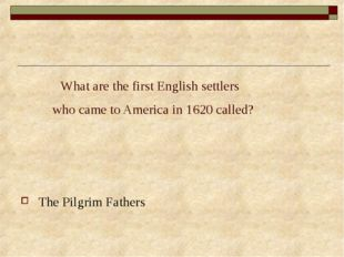 What are the first English settlers who came to America in 1620 called? The
