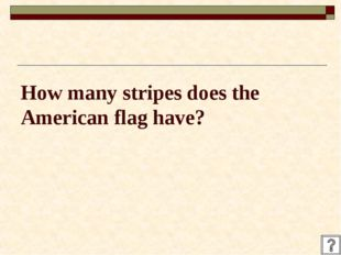 How many stripes does the American flag have?