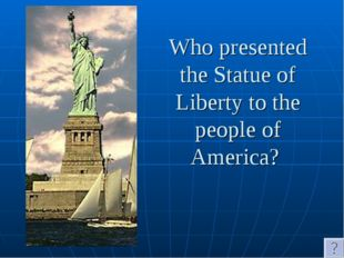Who presented the Statue of Liberty to the people of America?
