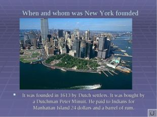 When and whom was New York founded It was founded in 1613 by Dutch settlers.