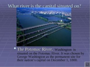 What river is the capital situated on? The Potomac River. Washington is situa
