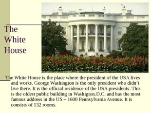 The White House The White House is the place where the president of the USA l