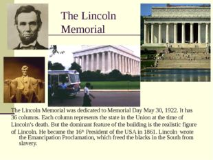 The Lincoln Memorial The Lincoln Memorial was dedicated to Memorial Day May 3