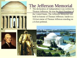 The Jefferson Memorial The declaration of Independence was written by Thomas