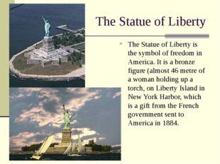 The Statue of Liberty The Statue of Liberty is the symbol of freedom in Ameri