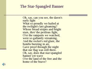 The Star-Spangled Banner Oh, say, can you see, the dawn's early light What so
