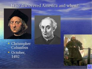 Who discovered America and when? Christopher Columbus October, 1492