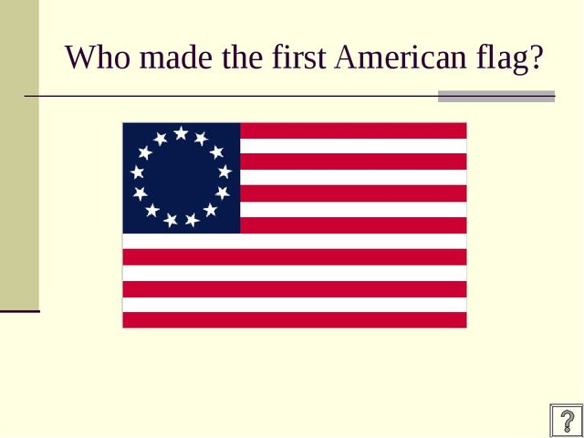 Who made the first American flag?