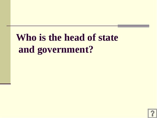 Who is the head of state and government?