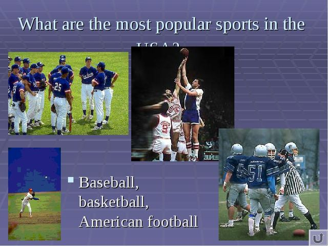 What are the most popular sports in the USA? Baseball, basketball, American f...