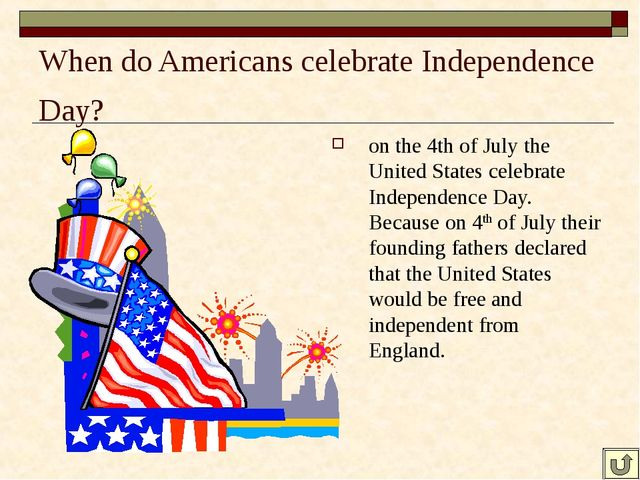 When do Americans celebrate Independence Day? on the 4th of July the United S...