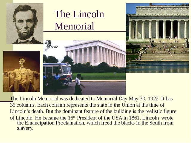 The Lincoln Memorial The Lincoln Memorial was dedicated to Memorial Day May 3...