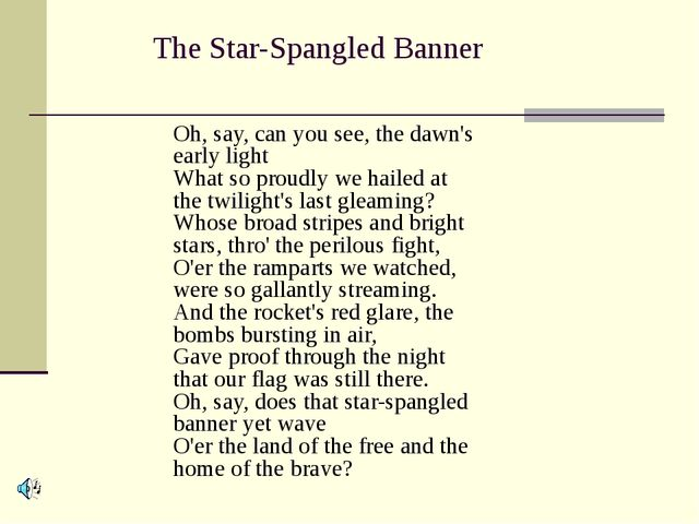 The Star-Spangled Banner Oh, say, can you see, the dawn's early light What so...