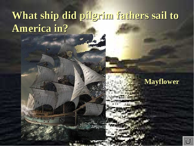 What ship did pilgrim fathers sail to America in? Mayflower