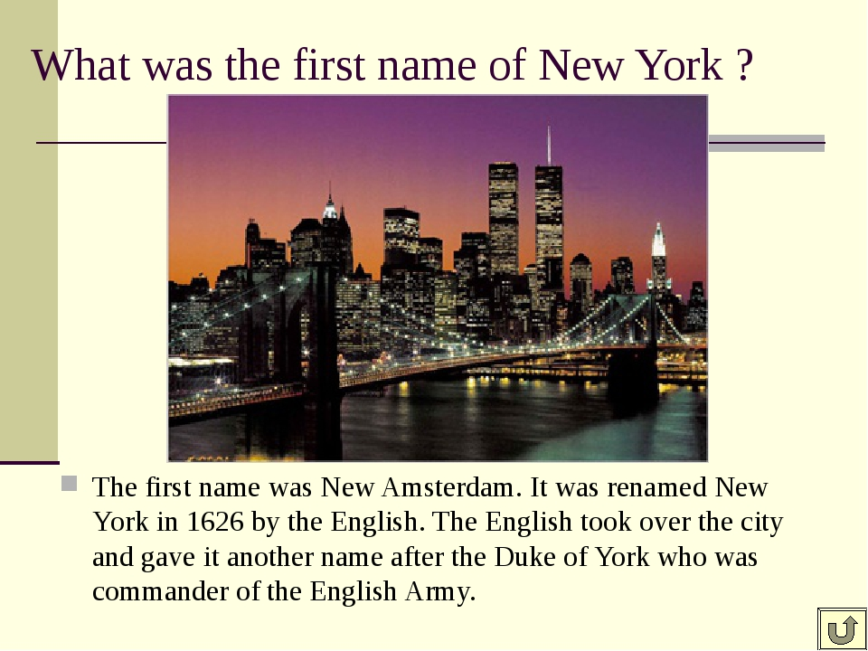 What was the first name of New York ? The first name was New Amsterdam. It wa...