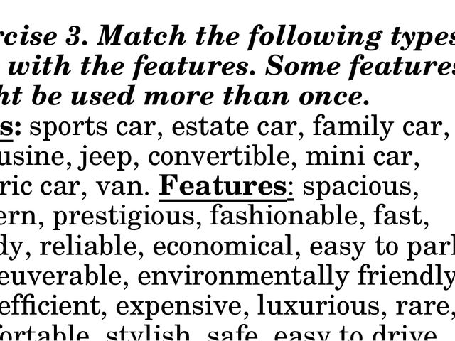 Exercise 3. Match the following types of cars with the features. Some feature...