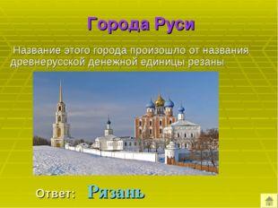 Города Руси Название этого города произошло от названия древнерусской денежн
