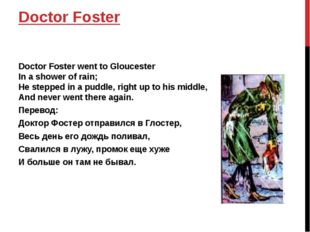 Doctor Foster Doctor Foster went to Gloucester In a shower of rain; He steppe