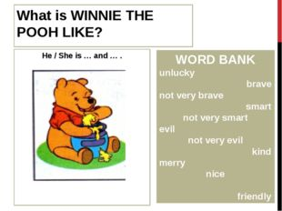 What is WINNIE THE POOH LIKE? He / She is … and … . WORD BANK unlucky brave n