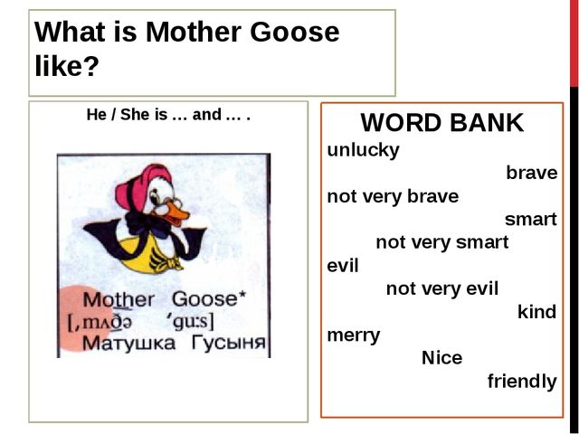 What is Mother Goose like? He / She is … and … . WORD BANK unlucky brave not...
