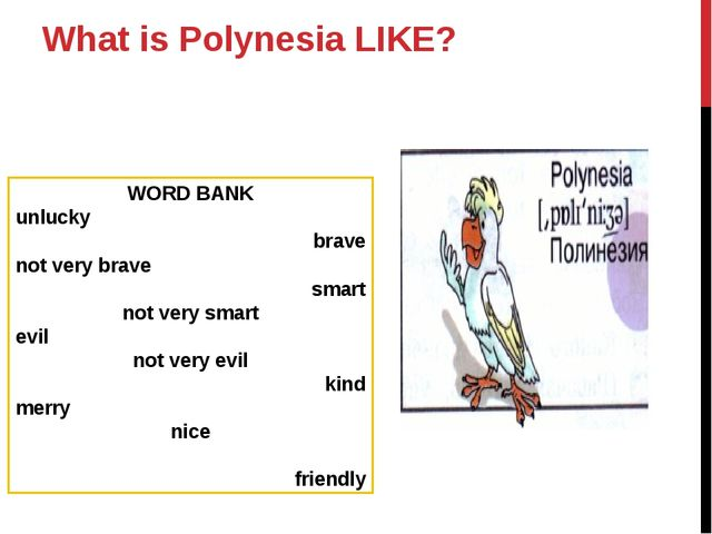 What is Polynesia LIKE? WORD BANK unlucky brave not very brave smart not very...