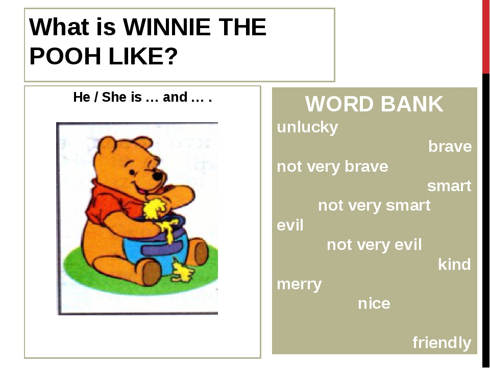 What is WINNIE THE POOH LIKE? He / She is … and … . WORD BANK unlucky brave n...