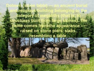 Dolmen (stone table) — an ancient burial and religious building belonging to