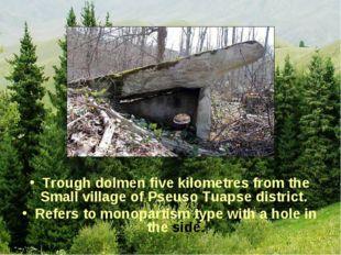 Trough dolmen five kilometres from the Small village of Pseuso Tuapse distric