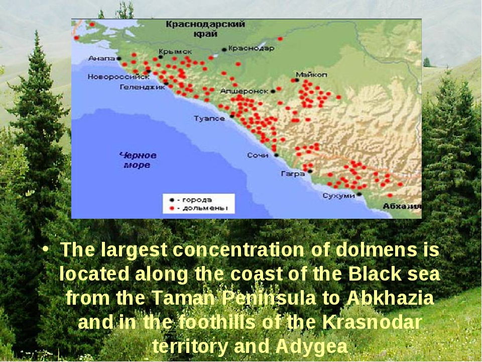 The largest concentration of dolmens is located along the coast of the Black...