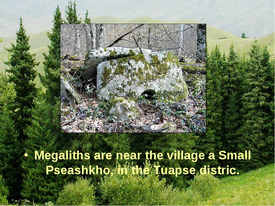 Megaliths are near the village a Small Pseashkho, in the Tuapse distric.