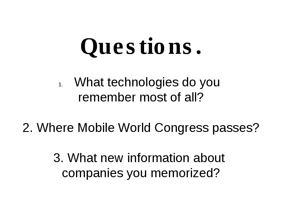 Questions. What technologies do you remember most of all? 2. Where Mobile Wor...
