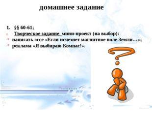 домашнее задание 1.§§ 60-61; Творческое задание мини-проект (на выбор): нап