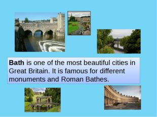 Bath is one of the most beautiful cities in Great Britain. It is famous for d