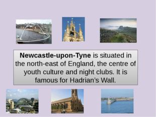 Newcastle-upon-Tyne is situated in the north-east of England, the centre of y