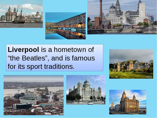 """Liverpool is a hometown of """"the Beatles"""", and is famous for its sport traditi..."""