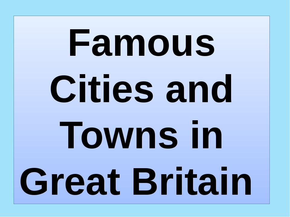 Famous Cities and Towns in Great Britain