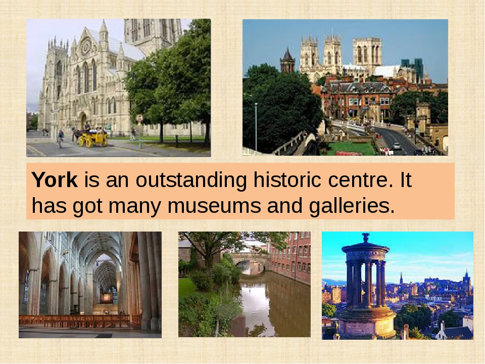 York is an outstanding historic centre. It has got many museums and galleries.