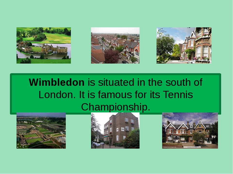 Wimbledon is situated in the south of London. It is famous for its Tennis Cha...
