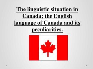 The linguistic situation in Canada; the English language of Canada and its pe