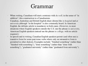 Grammar When writing, Canadians will start a sentence withAs well,in the se