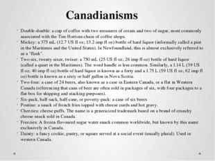 Canadianisms Double-double: a cup of coffee with two measures of cream and tw