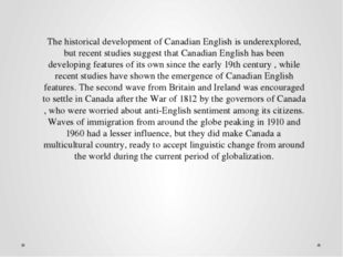 The historical development of Canadian English is underexplored, but recent s